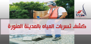 شركة كشف تسربات بالمدينة المنورة ، كشف تسريبات المياه بالمدينة المنورة